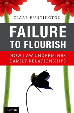 Failure to Flourish How Law Undermines Family Relationships