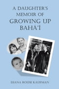 A DAUGHTER'S MEMOIR OF GROWING UP BAHÁ'Í 840ddf30-a285-4820-9d2c-81a76d464d0b