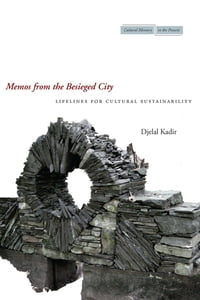 Memos from the Besieged City: Lifelines for Cultural Sustainability