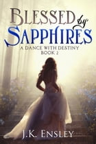Blessed by Sapphires: A Dance with Destiny, #2 by JK Ensley