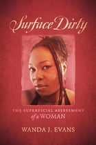 Surface Dirty: The Superficial Assessment of a Woman by Wanda J. Evans