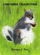 A Squirrel Called Cyril by Rosemary J. Peel