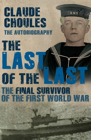 The Last of the Last The Final Survivor of the First World War