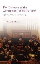 The Dialogue of the Government of Wales (1594): Updated Text and Commentary