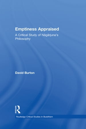 Emptiness Appraised A Critical Study of Nagarjuna's Philosophy