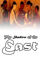 The Shadow Of The East by E. M. Hull