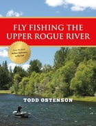 Fly Fishing the Upper Rogue River by Todd Ostenson