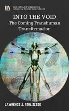 INTO THE VOID: The Coming Transhuman Transformation by Lawrence J. Terlizzese