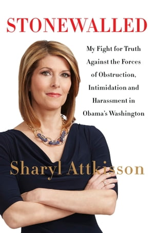 Stonewalled My Fight for Truth Against the Forces of Obstruction,  Intimidation,  and Harassment in Obama's Washington