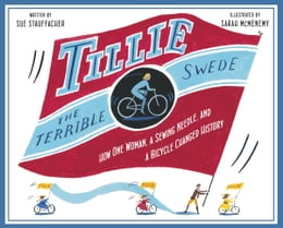 Book Tillie the Terrible Swede: How One Woman, a Sewing Needle, and a Bicycle Changed History by Sue Stauffacher