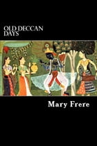 Old Deccan Days: Hindoo Fairy Legends Current in Southern India Collected from Oral Tradition by Mary Frere