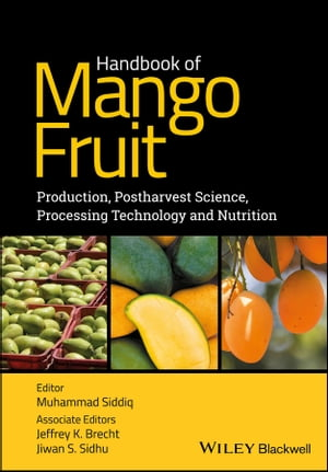 Handbook of Mango Fruit: Production, Postharvest Science, Processing Technology and Nutrition by Jeffrey K. Brecht