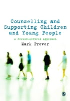 Counselling and Supporting Children and Young People: A Person-centred Approach by Mr Mark Prever