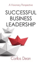 Successful Business Leadership: A Visionary Perspective