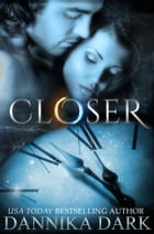 Closer by Dannika Dark
