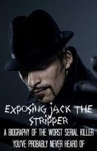 Exposing Jack the Stripper: A Biography of the Worst Serial Killer You've Probably Never Heard Of by Fergus Mason