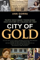 City of Gold: People who made their home and history in Cagayan de Oro by Ann Gorra