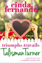 The Triumphs and Travails of Talisman Turner: a Romantic Comedy Novel by Cinda Fernando