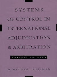 Systems of Control in International Adjudication and Arbitration: Breakdown and Repair