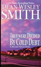 They Were Divided by Cold Debt: A Bryant Street Story by Dean Wesley Smith