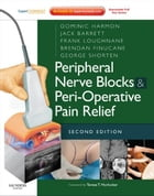 Peripheral Nerve Blocks and Peri-Operative Pain Relief: Peripheral Nerve Blocks and Peri-Operative…