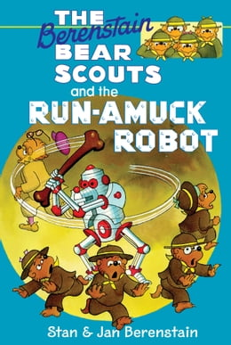 Book The Berenstain Bears Chapter Book: The Run-Amuck Robot by Stan Berenstain