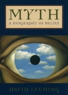 Myth: A Biography of Belief by David Leeming