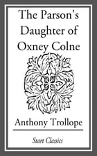 The Parson's Daughter of Oxney Colne by Anthony Trollope