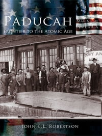 Paducah:: Frontier to the Atomic Age