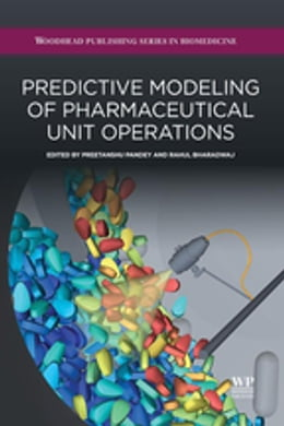 Book Predictive Modeling of Pharmaceutical Unit Operations by Preetanshu Pandey