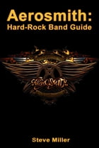 Aerosmith: Hard-Rock Band Guide by Steve Miller