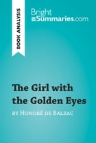 The Girl with the Golden Eyes by Honoré de Balzac (Book Analysis): Detailed Summary, Analysis and Reading Guide by Bright Summaries
