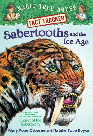 Sabertooths and the Ice Age A Nonfiction Companion to Magic Tree House #7: Sunset of the Sabertooth