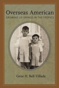 Overseas American: Growing Up Gringo in the Tropics