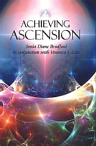 Achieving Ascension: by Sonia Diane Bradford in conjunction with Veronica J. Cate by by Sonia Diane Bradford in conjunction with Veronica J. Cate