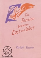 The Tension between East and West: 10 lectures, Vienna, June 111, 1922 (CW 83) by Rudolf Steiner