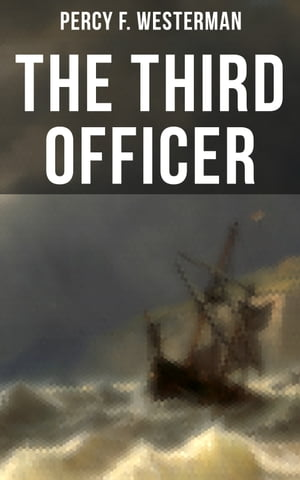 The Third Officer: Maritime Novel Featuring Pirates and Daring Sea Adventures