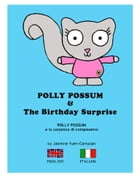 Polly Possum and the Birthday Surprise (Bilingual English - Italian): A children's picture book with two languages by Jasmine Yuen-Carrucan