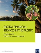 Digital Financial Services in the Pacific: Experiences and Regulatory Issues