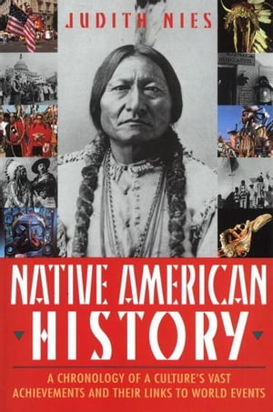 Native American History A Chronology of a Culture's Vast Achievements and Their Links to World Events