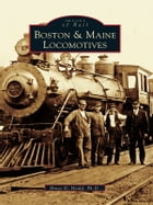 Boston and Maine Locomotives by Bruce D. Heald Ph.D