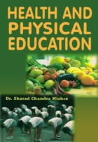Health and Physical Education: 100% Pure Adrenaline by Dr. Sharad Chandra Mishra