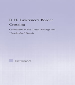 D.H. Lawrence's Border Crossing Colonialism in His Travel Writing and Leadership Novels