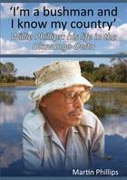 I'm a Bushman and I Know my Country: Willie Phillips: his life in the Okavango Delta by Martin Phillips