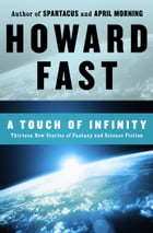 A Touch of Infinity: Thirteen New Stories of Fantasy and Science Fiction by Howard Fast