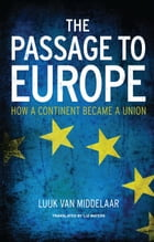 The Passage to Europe: How a Continent Became a Union by Luuk van Middelaar