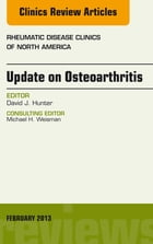 Update on Osteoarthritis, An Issue of Rheumatic Disease Clinics,