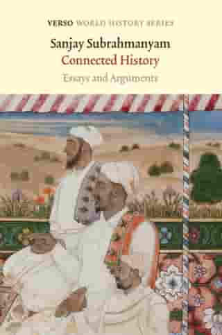 Connected History: Essays and Arguments de Sanjay Subrahmanyam
