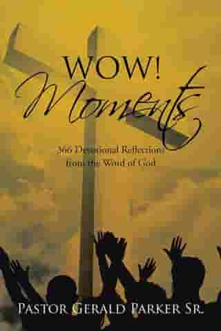 Wow! Moments: 366 Devotional Reflections from the Word of God by Pastor Gerald Parker Sr.