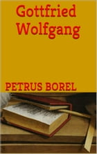 Gottfried Wolfgang by Petrus Borel